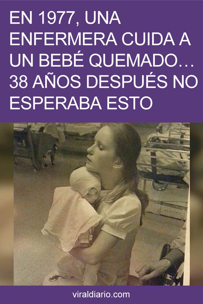 En 1977, una enfermera cuida a un bebé quemado... 38 años después no esperaba esto