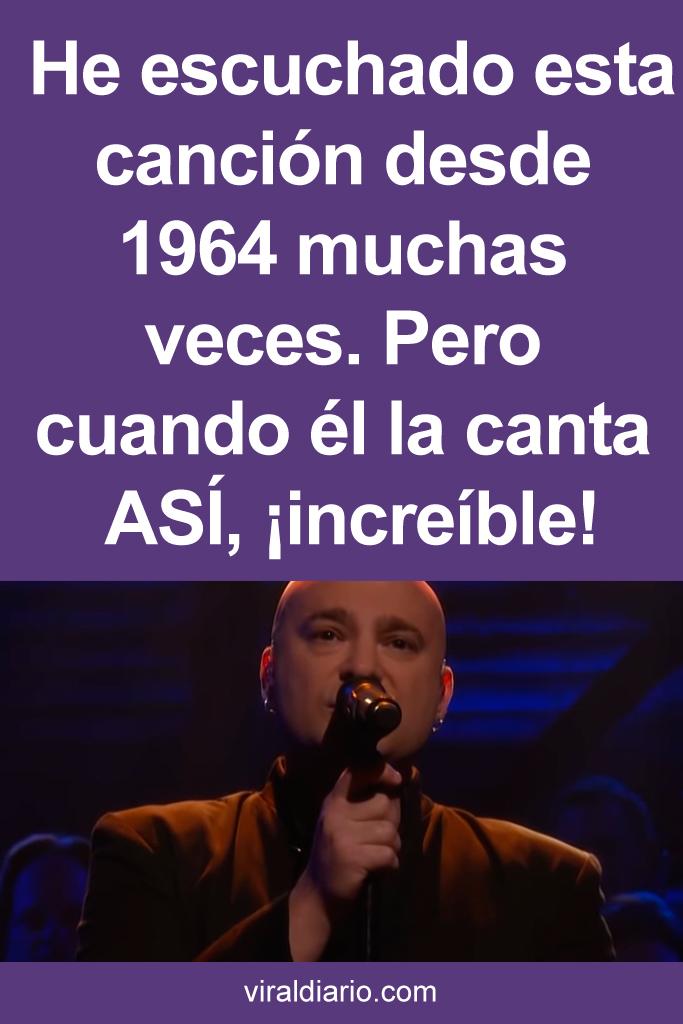 He escuchado esta canción desde 1964 muchas veces. Pero cuando él la canta ASÍ, ¡increíble!