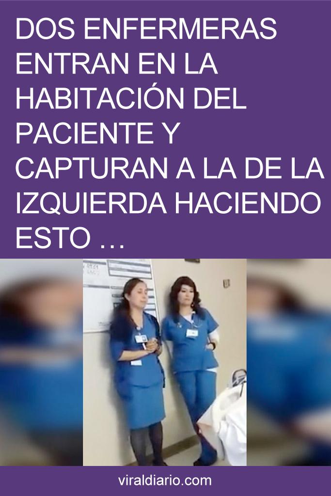 Dos enfermeras entran en la habitación del paciente y capturan a la de la izquierda haciendo esto ...