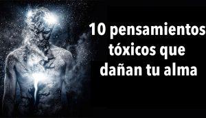10 pensamientos tóxicos que dañan tu alma